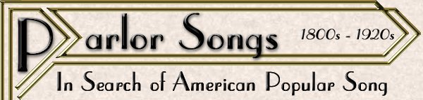 Parlor Songs - In search of American popular music from the eighteen hundreds through the nineteen twenties.